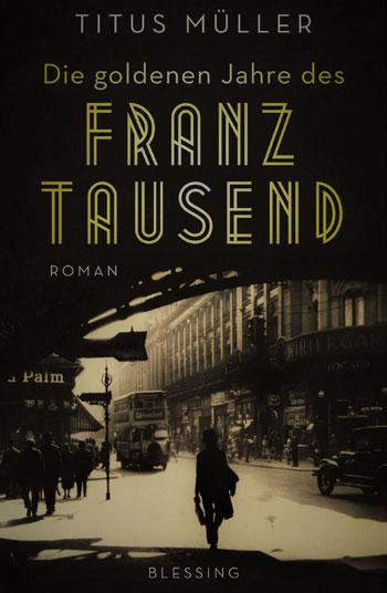 Titus Müller 'Die goldenen Jahre des Franz Tausend'